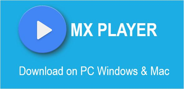 MX Player for PC Laptop Windows 7 8 10 Mac Download